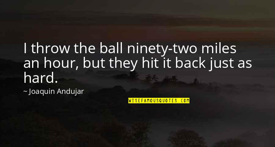 8 Ball Quotes By Joaquin Andujar: I throw the ball ninety-two miles an hour,