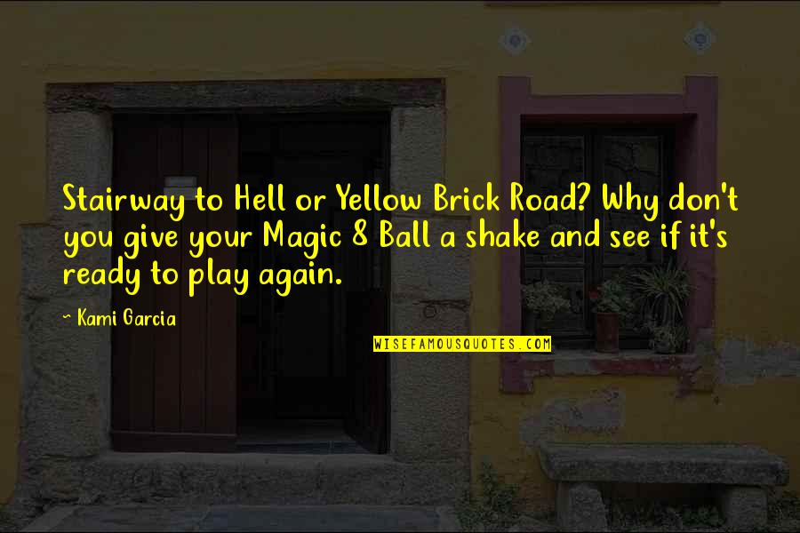 8 Ball Quotes By Kami Garcia: Stairway to Hell or Yellow Brick Road? Why