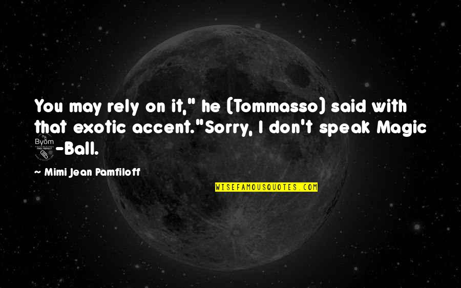 "8 Ball Quotes By Mimi Jean Pamfiloff: You may rely on it,"" he (Tommasso) said"