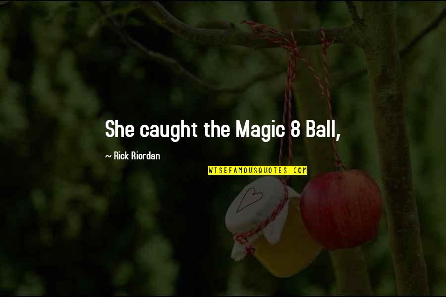 8 Ball Quotes By Rick Riordan: She caught the Magic 8 Ball,