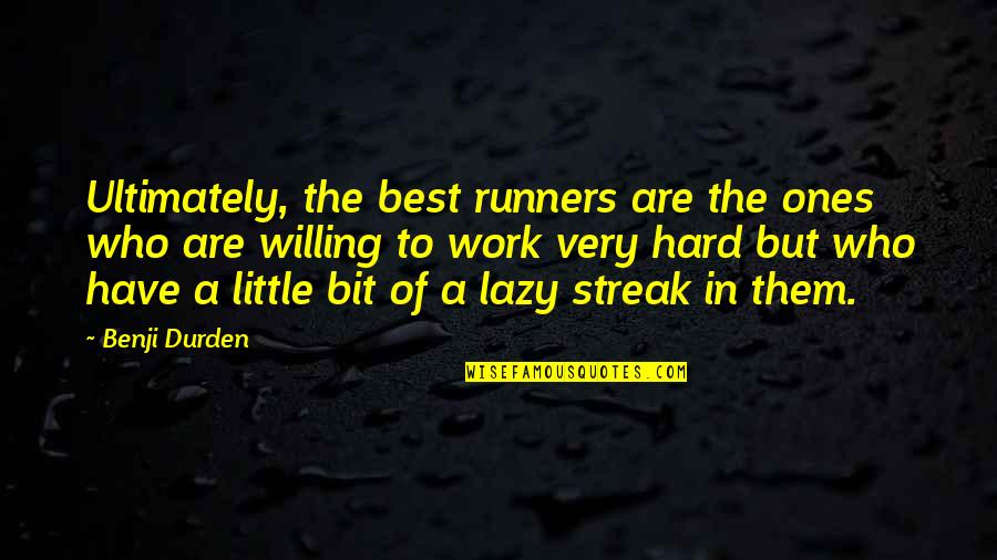 8 Bit Quotes By Benji Durden: Ultimately, the best runners are the ones who
