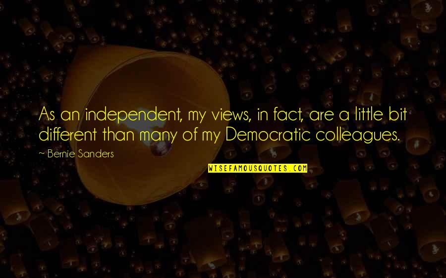 8 Bit Quotes By Bernie Sanders: As an independent, my views, in fact, are