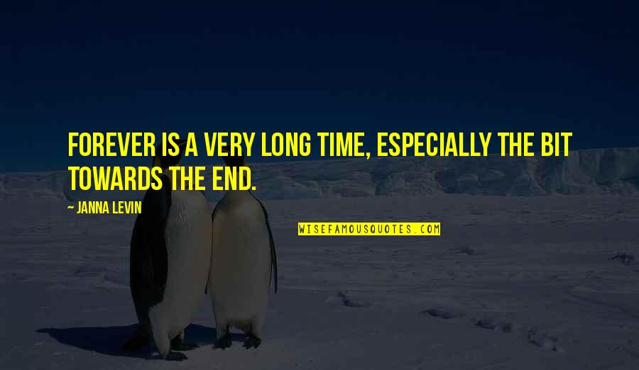8 Bit Quotes By Janna Levin: Forever is a very long time, especially the