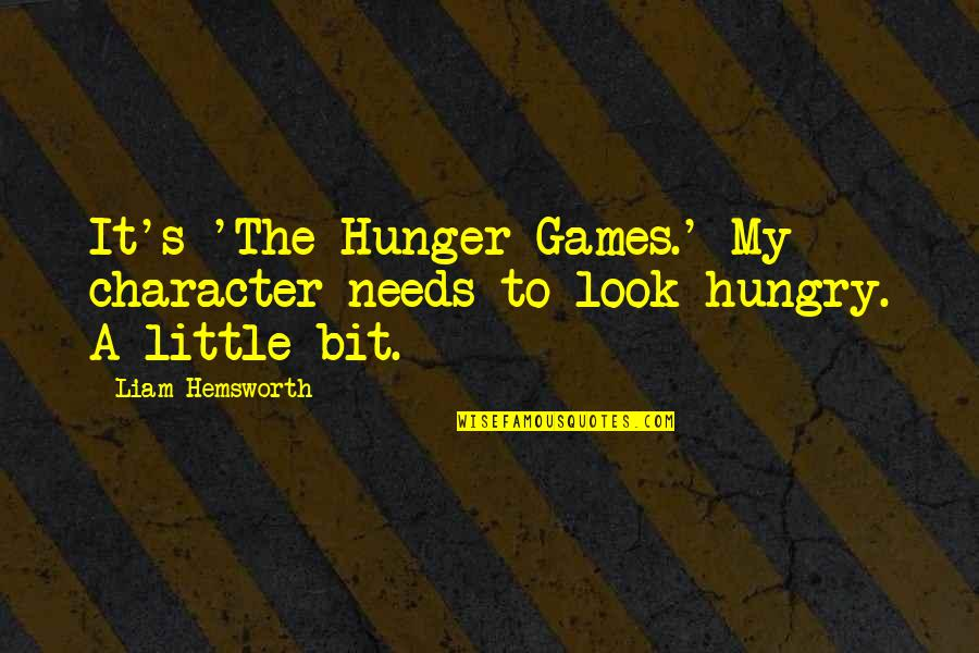 8 Bit Quotes By Liam Hemsworth: It's 'The Hunger Games.' My character needs to