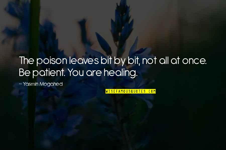 8 Bit Quotes By Yasmin Mogahed: The poison leaves bit by bit, not all