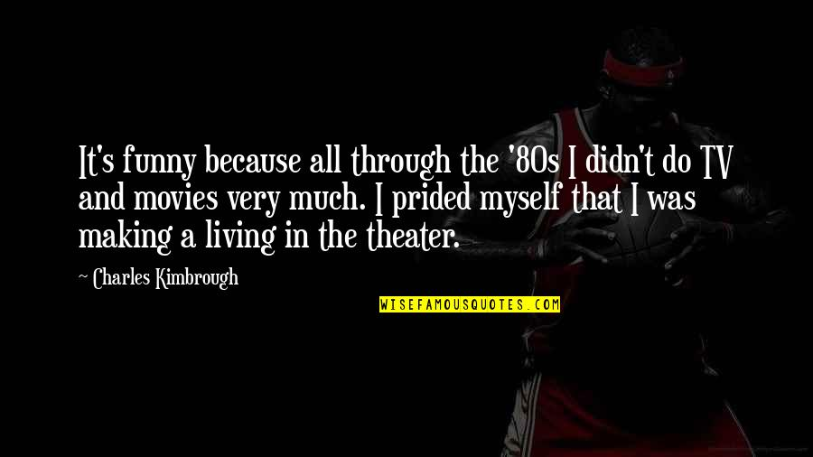 80s Movies Quotes By Charles Kimbrough: It's funny because all through the '80s I