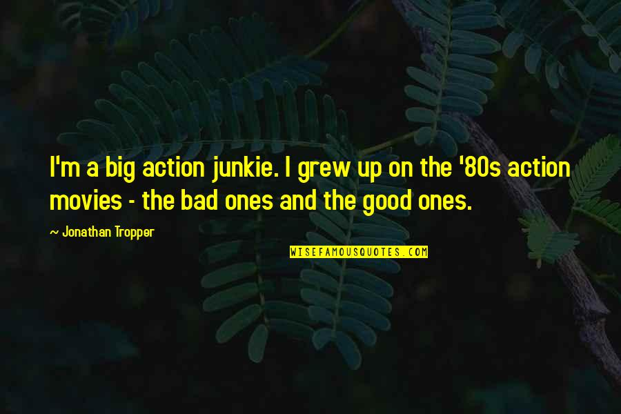 80s Movies Quotes By Jonathan Tropper: I'm a big action junkie. I grew up