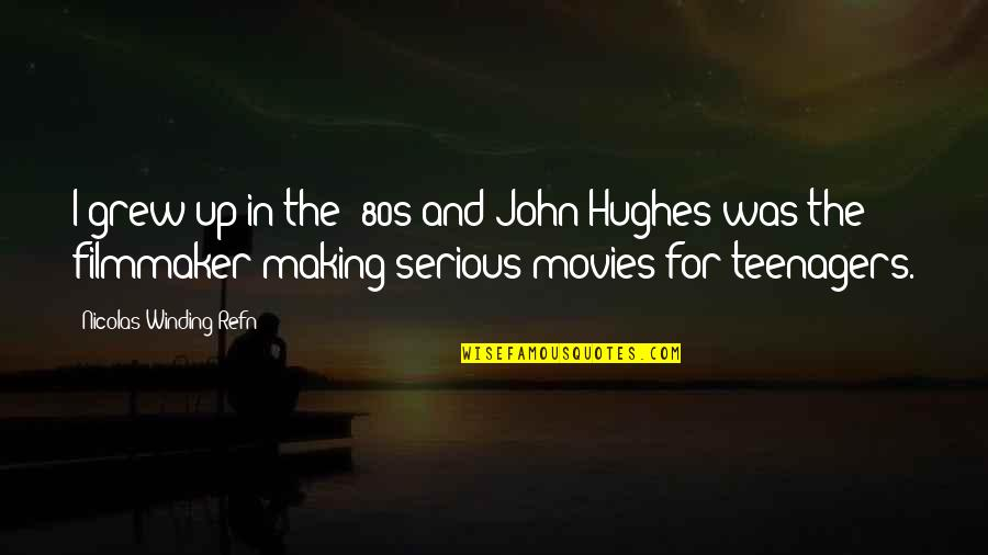 80s Movies Quotes By Nicolas Winding Refn: I grew up in the '80s and John