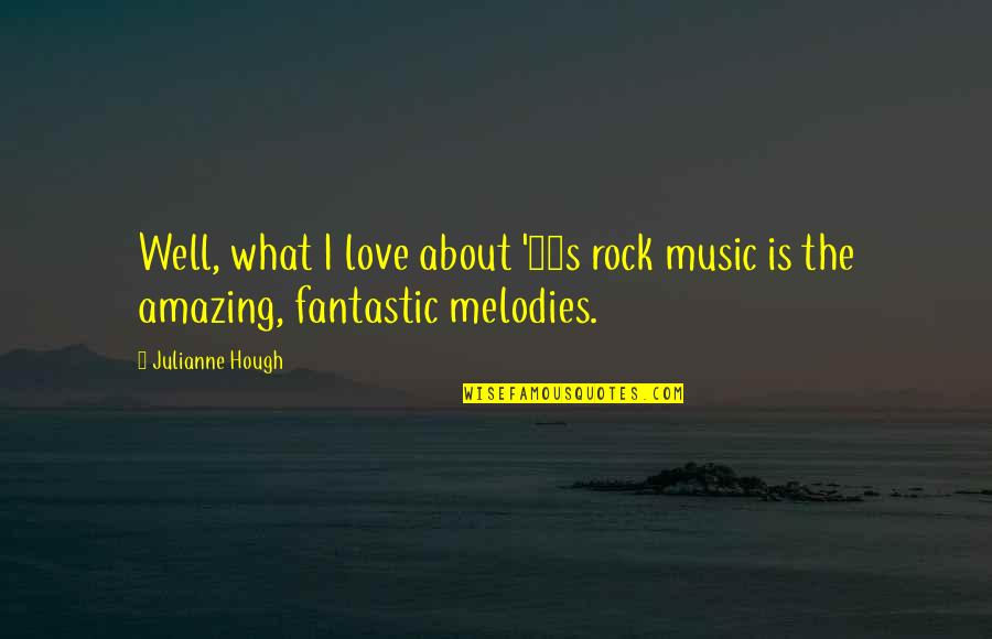 80s Rock Love Quotes By Julianne Hough: Well, what I love about '80s rock music