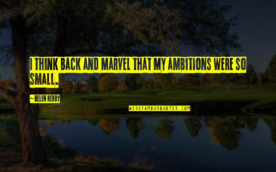 888 Poker Quotes By Helen Reddy: I think back and marvel that my ambitions