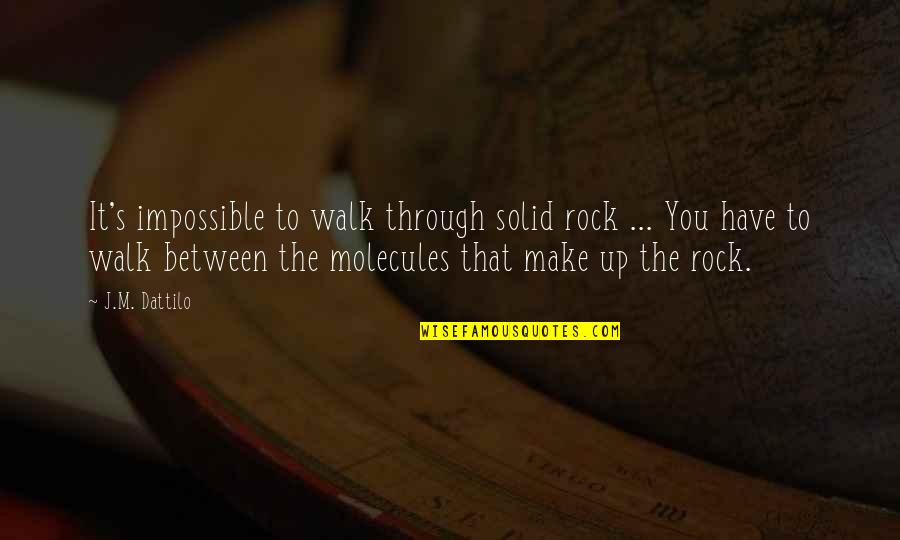 888 Poker Quotes By J.M. Dattilo: It's impossible to walk through solid rock ...