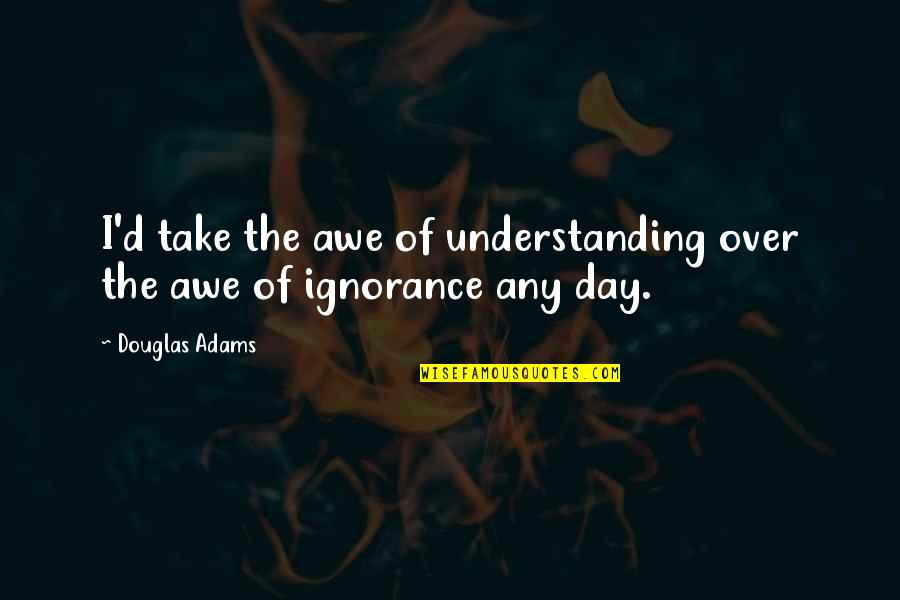 8th Grade Promotion Quotes By Douglas Adams: I'd take the awe of understanding over the