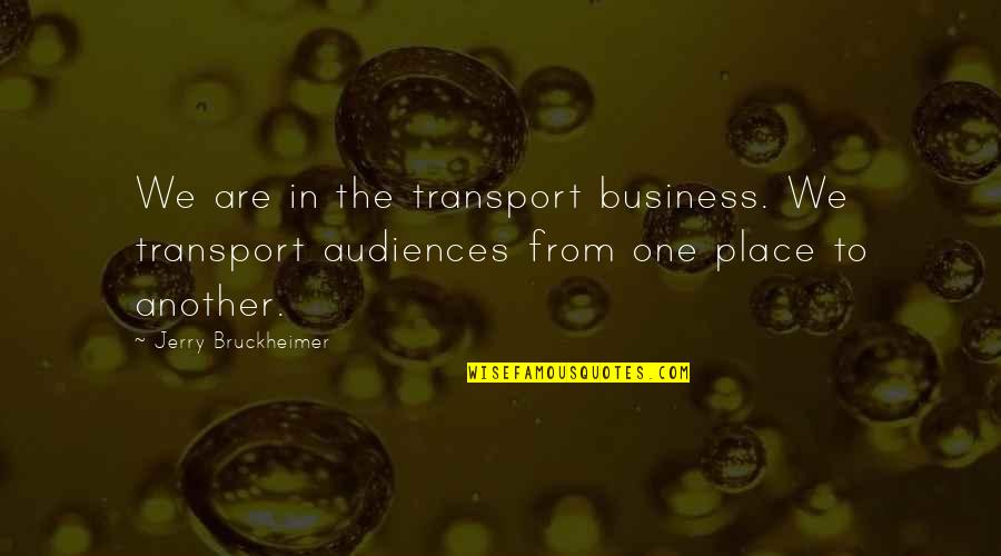 8th Grade Promotion Quotes By Jerry Bruckheimer: We are in the transport business. We transport