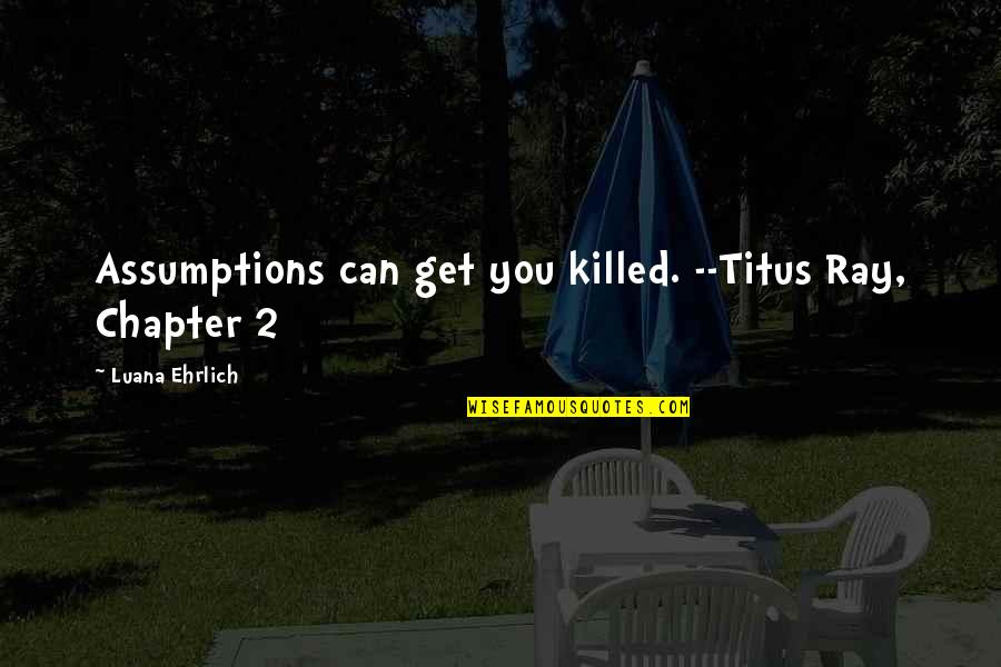 9/11 Goodreads Quotes By Luana Ehrlich: Assumptions can get you killed. --Titus Ray, Chapter