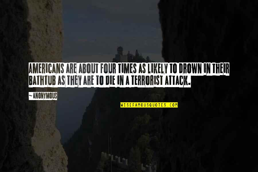 9/11 Terrorist Attack Quotes By Anonymous: Americans are about four times as likely to