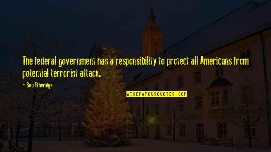 9/11 Terrorist Attack Quotes By Bob Etheridge: The federal government has a responsibility to protect