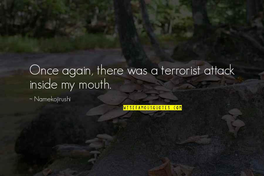 9/11 Terrorist Attack Quotes By Namekojirushi: Once again, there was a terrorist attack inside