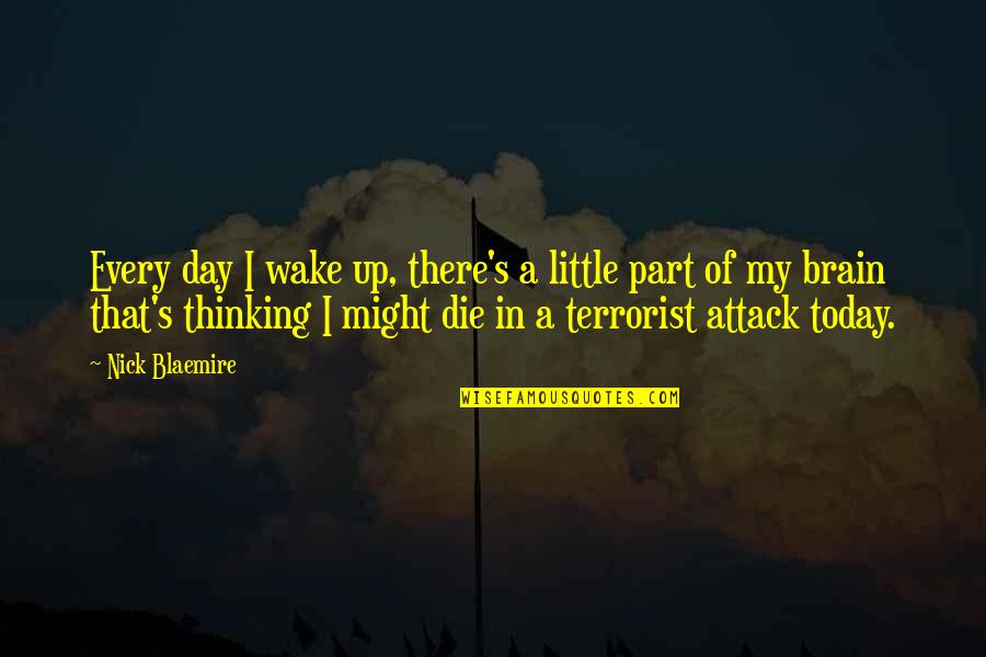 9/11 Terrorist Attack Quotes By Nick Blaemire: Every day I wake up, there's a little