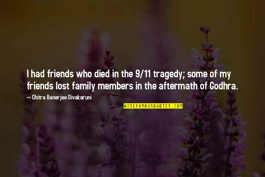 9/11 Tragedy Quotes By Chitra Banerjee Divakaruni: I had friends who died in the 9/11