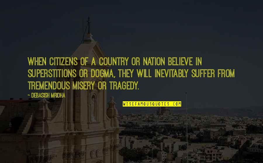 9/11 Tragedy Quotes By Debasish Mridha: When citizens of a country or nation believe