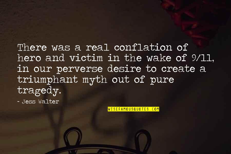 9/11 Tragedy Quotes By Jess Walter: There was a real conflation of hero and