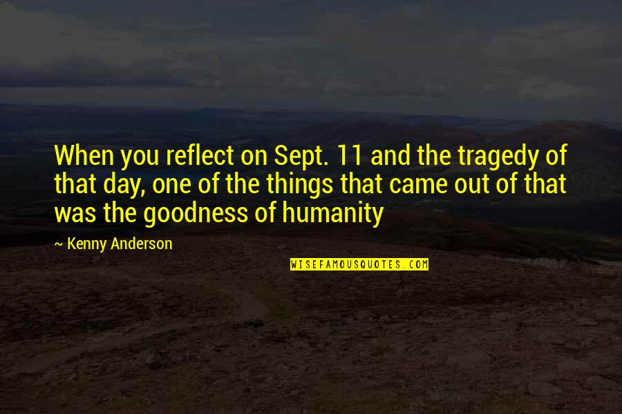 9/11 Tragedy Quotes By Kenny Anderson: When you reflect on Sept. 11 and the