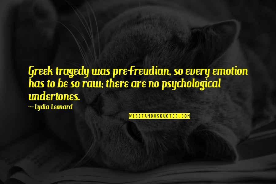 9/11 Tragedy Quotes By Lydia Leonard: Greek tragedy was pre-Freudian, so every emotion has