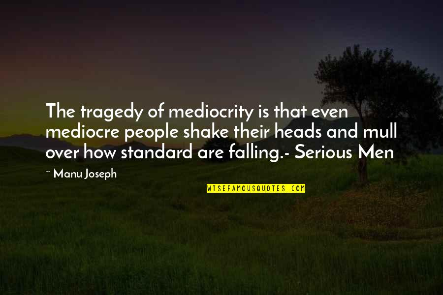 9/11 Tragedy Quotes By Manu Joseph: The tragedy of mediocrity is that even mediocre