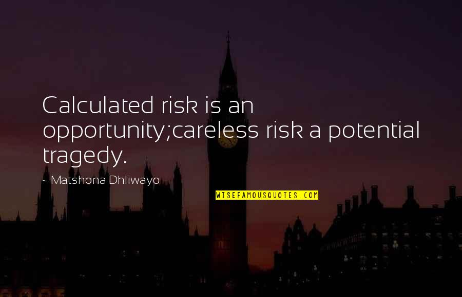 9/11 Tragedy Quotes By Matshona Dhliwayo: Calculated risk is an opportunity;careless risk a potential