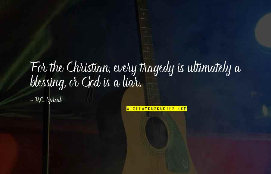 9/11 Tragedy Quotes By R.C. Sproul: For the Christian, every tragedy is ultimately a