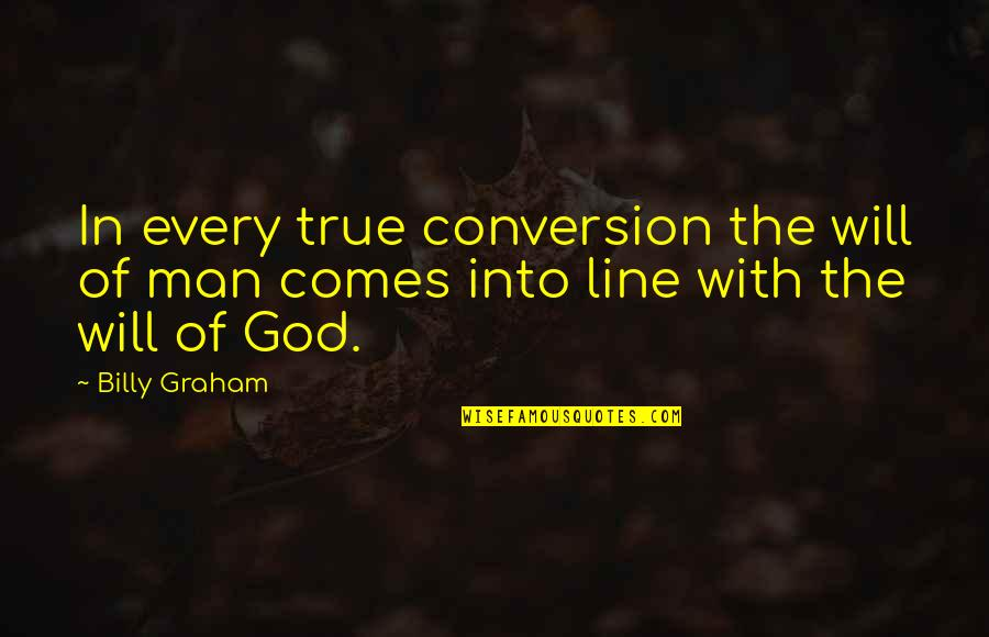 900 Silly Quotes By Billy Graham: In every true conversion the will of man