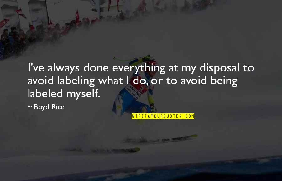 900 Silly Quotes By Boyd Rice: I've always done everything at my disposal to