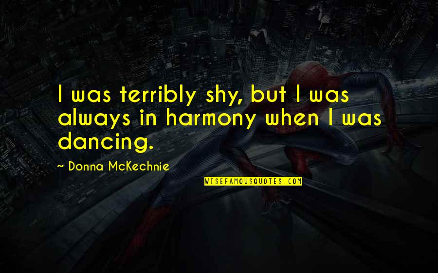 900 Silly Quotes By Donna McKechnie: I was terribly shy, but I was always