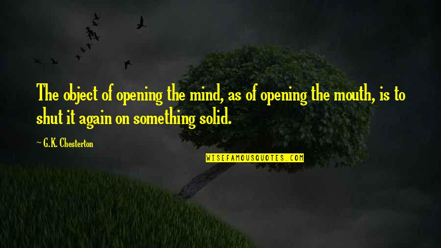 900 Silly Quotes By G.K. Chesterton: The object of opening the mind, as of