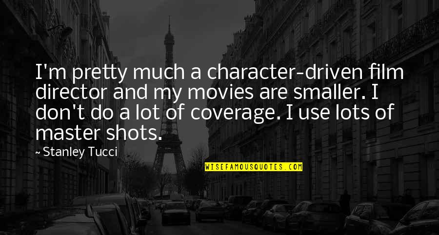 900 Silly Quotes By Stanley Tucci: I'm pretty much a character-driven film director and