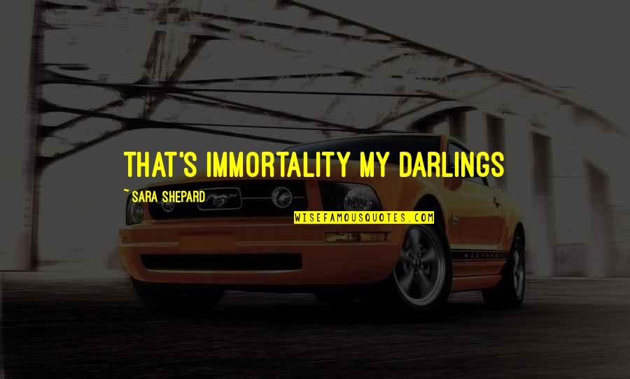90s Film Quotes By Sara Shepard: That's immortality my darlings