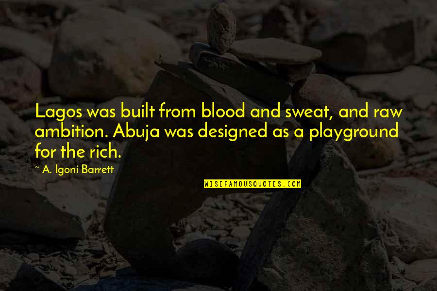 A Ambition Quotes By A. Igoni Barrett: Lagos was built from blood and sweat, and