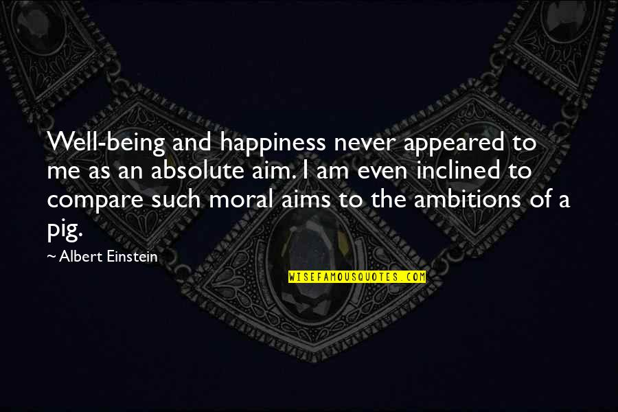 A Ambition Quotes By Albert Einstein: Well-being and happiness never appeared to me as