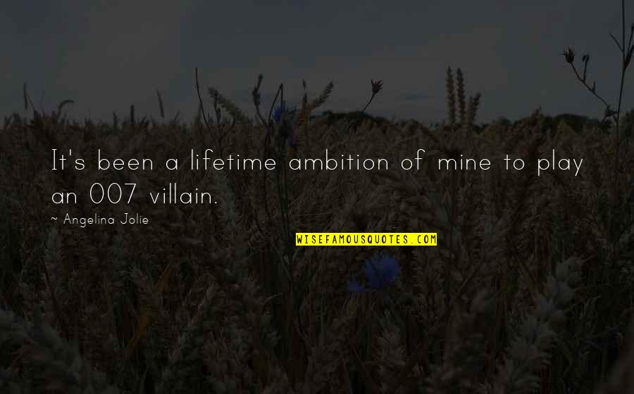 A Ambition Quotes By Angelina Jolie: It's been a lifetime ambition of mine to