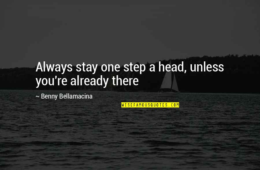 A Ambition Quotes By Benny Bellamacina: Always stay one step a head, unless you're