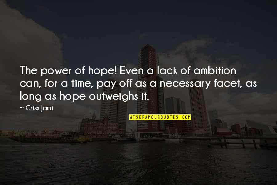A Ambition Quotes By Criss Jami: The power of hope! Even a lack of