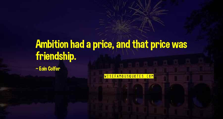 A Ambition Quotes By Eoin Colfer: Ambition had a price, and that price was