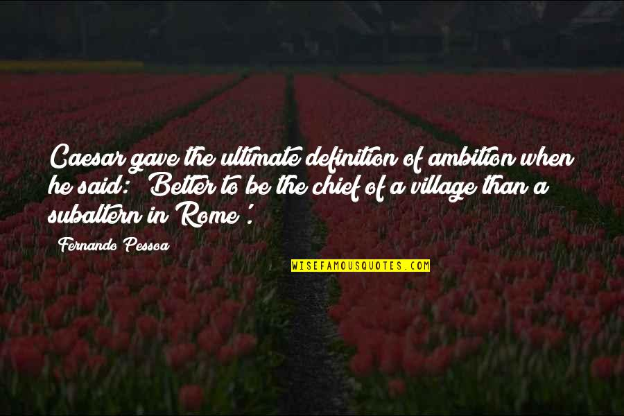 A Ambition Quotes By Fernando Pessoa: Caesar gave the ultimate definition of ambition when