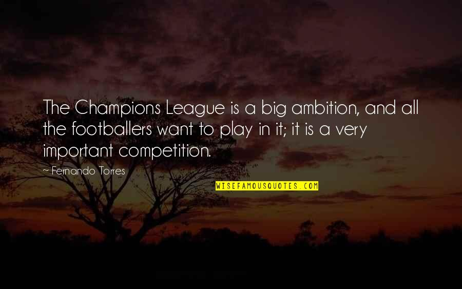 A Ambition Quotes By Fernando Torres: The Champions League is a big ambition, and
