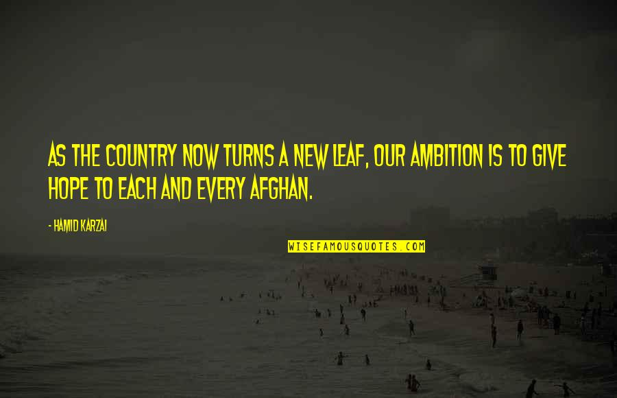 A Ambition Quotes By Hamid Karzai: As the country now turns a new leaf,