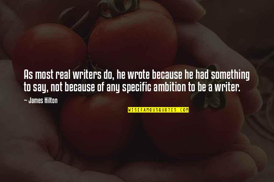 A Ambition Quotes By James Hilton: As most real writers do, he wrote because