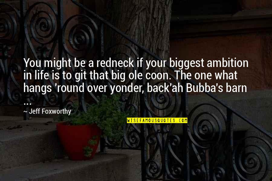 A Ambition Quotes By Jeff Foxworthy: You might be a redneck if your biggest