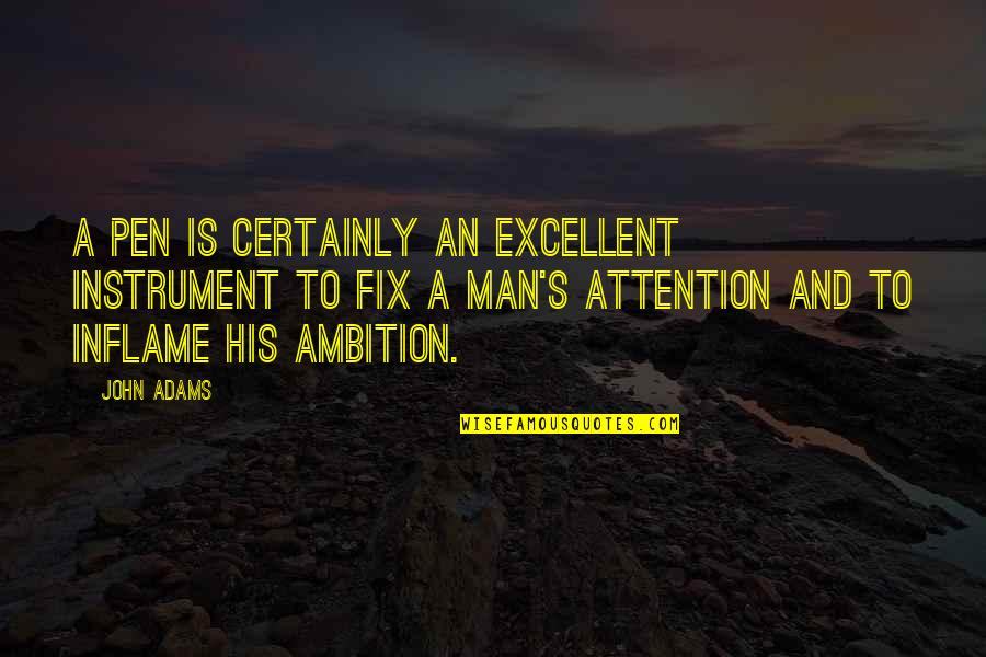 A Ambition Quotes By John Adams: A pen is certainly an excellent instrument to