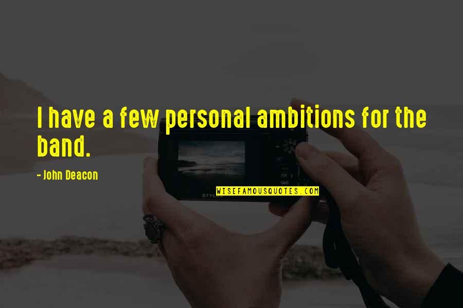 A Ambition Quotes By John Deacon: I have a few personal ambitions for the