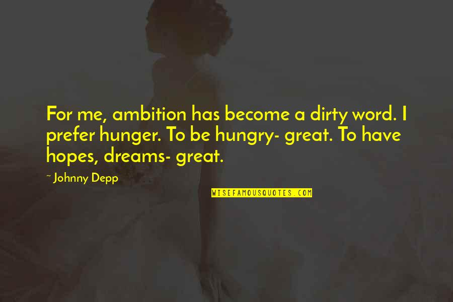 A Ambition Quotes By Johnny Depp: For me, ambition has become a dirty word.